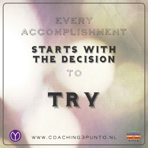 Every accomplishment starts with the decission to try - coaching3punt0 -